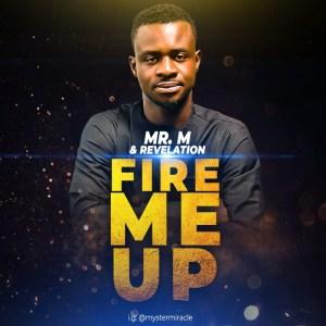 Mr M - Fire Me Up (ft. Revelation)
